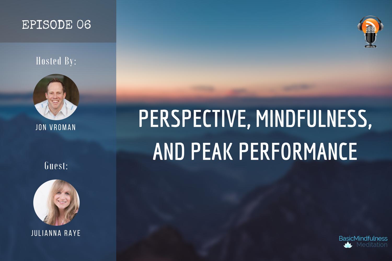 Ep 06: Perspective, Mindfulness & Peak Performance